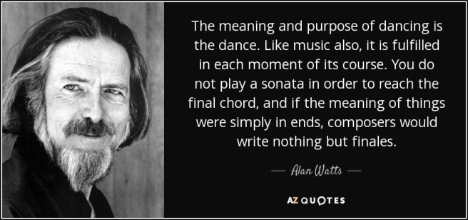 quote-the-meaning-and-purpose-of-dancing-is-the-dance-like-music-also-it-is-fulfilled-in-each-alan-watts-58-90-04